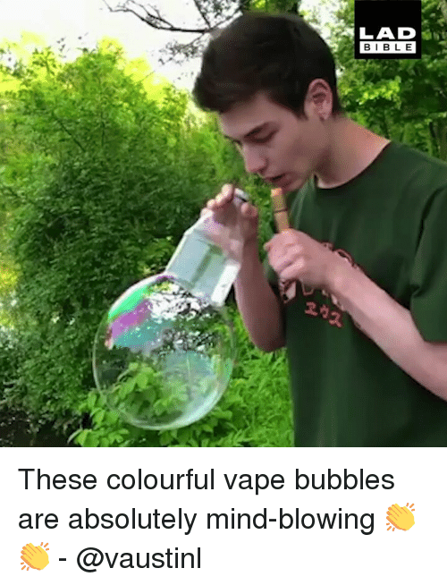 Colourful: LAD .  BIBL E These colourful vape bubbles are absolutely mind-blowing 👏👏 - @vaustinl