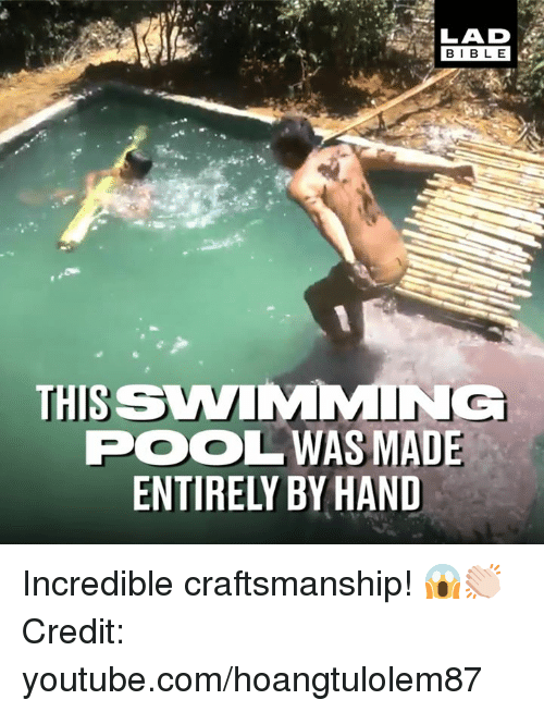 Dank, youtube.com, and youtube.com: LAD  BIBL E  THIS SWIMMING  POOLWAS MADE  ENTIRELY BY HAND Incredible craftsmanship! 😱👏🏻  Credit: youtube.com/hoangtulolem87
