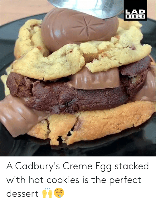 creme: LAD  BIBLE A Cadbury's Creme Egg stacked with hot cookies is the perfect dessert 🙌🤤