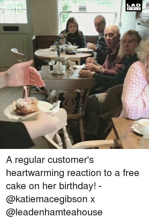 Birthday, Memes, and Bible: LAD  BIBLE A regular customer's heartwarming reaction to a free cake on her birthday! - @katiemacegibson x @leadenhamteahouse