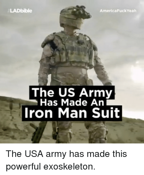 Iron Man, Memes, and Army: LAD bible  America Fuck Yeah  The US Army  Has Made An  Iron Man Suit The USA army has made this powerful exoskeleton.