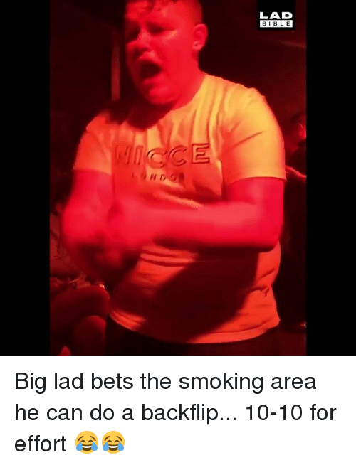 Memes, Smoking, and Bible: LAD  BIBLE  FE Big lad bets the smoking area he can do a backflip... 10-10 for effort 😂😂