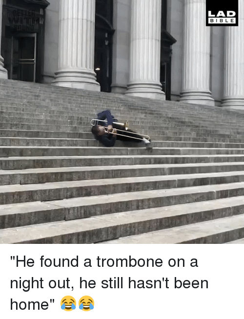 """Dank, Bible, and Home: LAD  BIBLE """"He found a trombone on a night out, he still hasn't been home"""" 😂😂"""