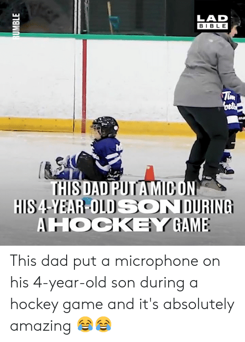 gam: LAD  BIBLE  HIS4-YEAR-OLDSONDURING  AHOCKEY GAM This dad put a microphone on his 4-year-old son during a hockey game and it's absolutely amazing 😂😂