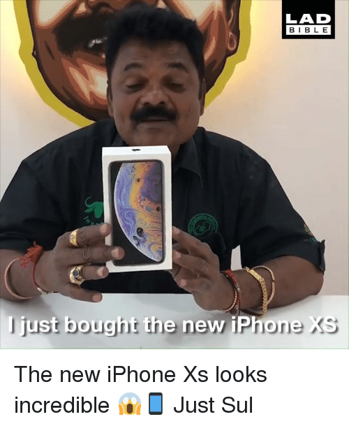 the new iphone: LAD  BIBLE  I just bought the new iPhone The new iPhone Xs looks incredible 😱📱  Just Sul