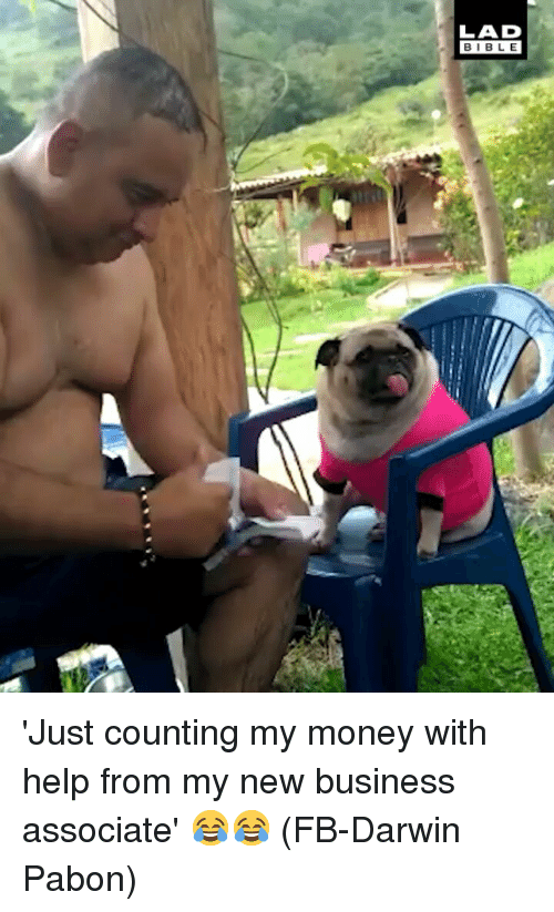 darwin: LAD  BIBLE 'Just counting my money with help from my new business associate' 😂😂 (FB-Darwin Pabon)