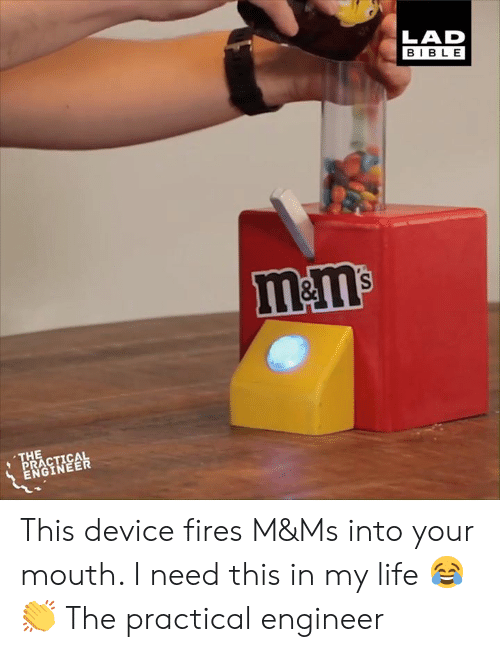 practical: LAD  BIBLE  l&ms  THE  PRACTICAL  ENGINEER This device fires M&Ms into your mouth. I need this in my life 😂👏  The practical engineer