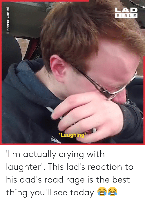 Road Rage: LAD  BIBLE  *Laughing  [STORYTRENDER] 'I'm actually crying with laughter'. This lad's reaction to his dad's road rage is the best thing you'll see today 😂😂