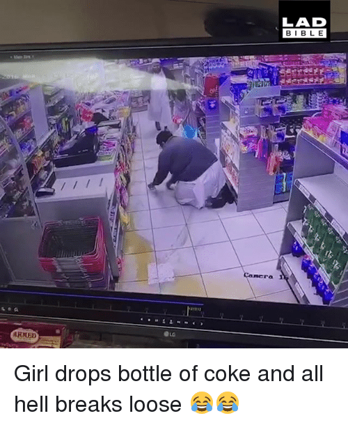 Memes, Bible, and Girl: LAD  BIBLE  mera 1 Girl drops bottle of coke and all hell breaks loose 😂😂
