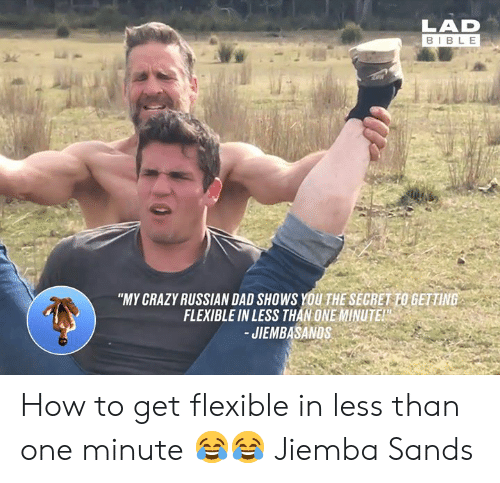"""sands: LAD  BIBLE  """"MY CRAZY RUSSIAN DAD SHOWS YOU THE SECRET TO GETTING  FLEXIBLE IN LESS THAN ONE MINUTE  JIEMBASANDS How to get flexible in less than one minute 😂😂  Jiemba Sands"""