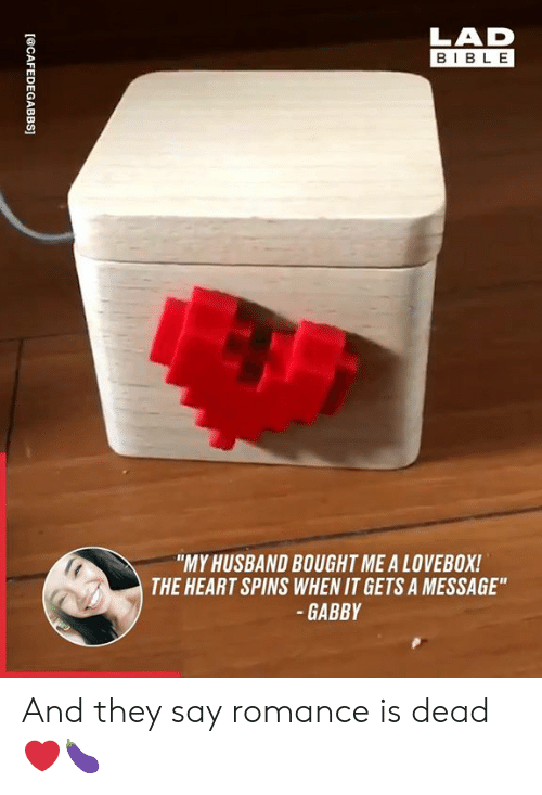 """gabby: LAD  BIBLE  """"MY HUSBAND BOUGHT ME A LOVEBOX!  THE HEART SPINS WHEN IT GETS A MESSAGE""""  -GABBY And they say romance is dead ❤🍆"""