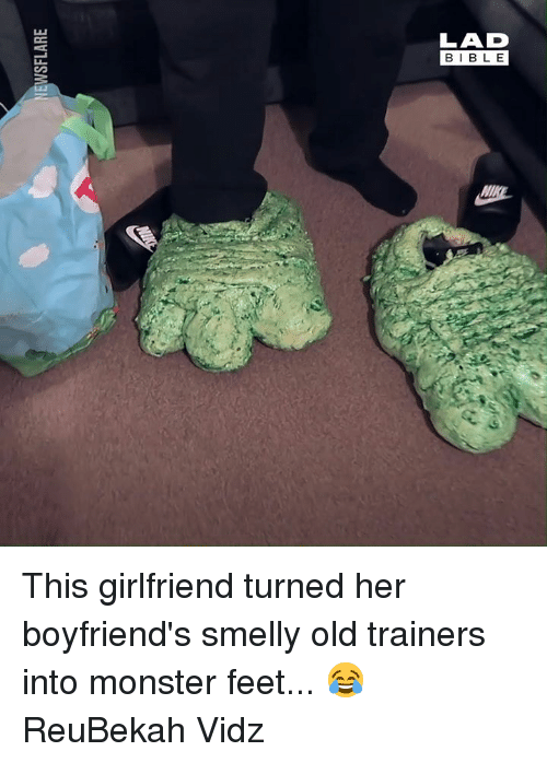 smelly: LAD  BIBLE  N:  MI This girlfriend turned her boyfriend's smelly old trainers into monster feet... 😂  ReuBekah Vidz