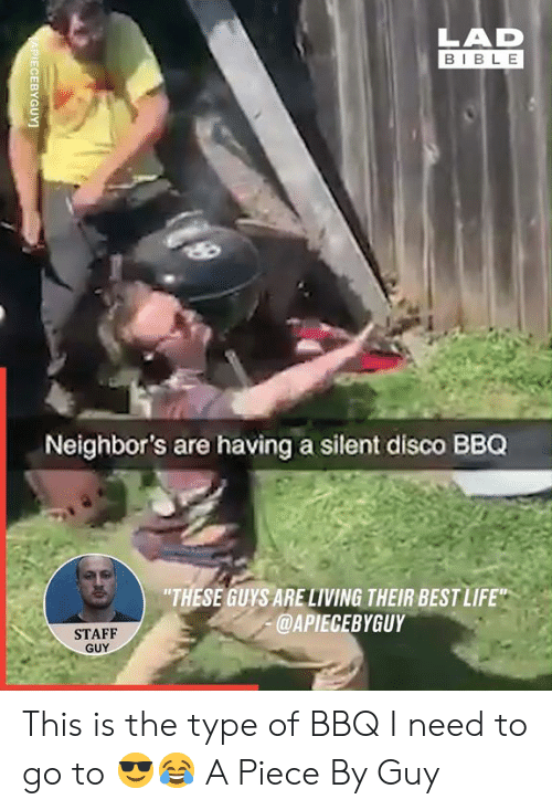 """Best Life: LAD  BIBLE  Neighbor's are having a silent disco BBQ  """"THESE GUYS ARELIVING THEIR BEST LIFE""""  @APIECEBYGUY  STAFF  GUY  APIECEBYGUY This is the type of BBQ I need to go to 😎😂  A Piece By Guy"""