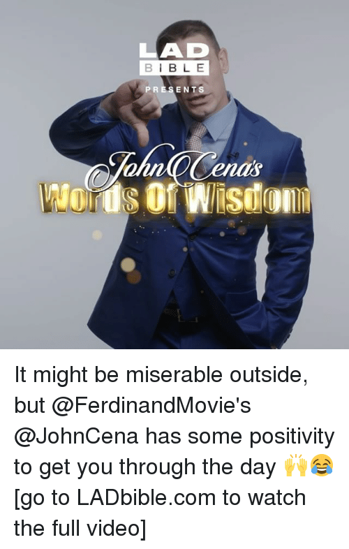 Memes, Bible, and Video: LAD  BIBLE  PRESENT  enas It might be miserable outside, but @FerdinandMovie's @JohnCena has some positivity to get you through the day 🙌😂 [go to LADbible.com to watch the full video]