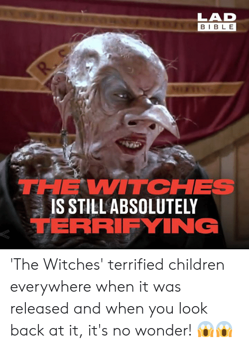 witches: LAD  BIBLE  R.  THE WITCHES  IS STILL ABSOLUTELY  TERRIFYING 'The Witches' terrified children everywhere when it was released and when you look back at it, it's no wonder! 😱😱