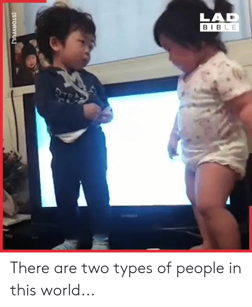 Two Types Of People: LAD  BIBLE  [STORYFUL] There are two types of people in this world...