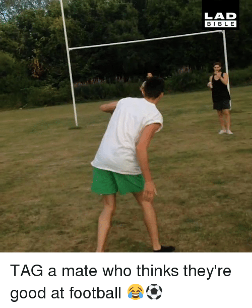 Football, Memes, and Bible: LAD  BIBLE TAG a mate who thinks they're good at football 😂⚽