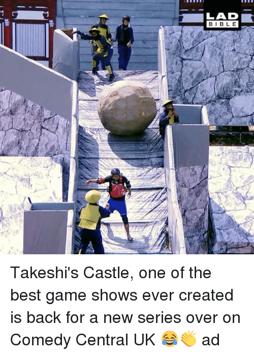 Memes, Best, and Bible: LAD  BIBLE Takeshi's Castle, one of the best game shows ever created is back for a new series over on Comedy Central UK 😂👏 ad