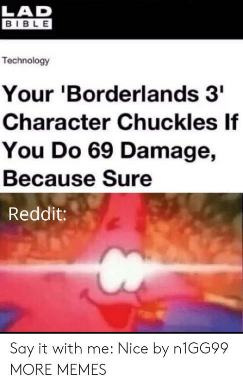 chuckles: LAD  BIBLE  Technology  Your 'Borderlands 3  Character Chuckles If  You Do 69 Damage,  Because Sure  Reddit: Say it with me: Nice by n1GG99 MORE MEMES