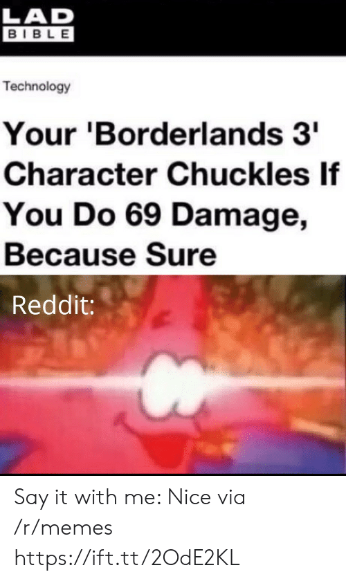 chuckles: LAD  BIBLE  Technology  Your 'Borderlands 3  Character Chuckles If  You Do 69 Damage,  Because Sure  Reddit: Say it with me: Nice via /r/memes https://ift.tt/2OdE2KL