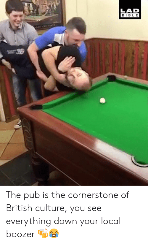 Pub: LAD  BIBLE The pub is the cornerstone of British culture, you see everything down your local boozer 🍻😂