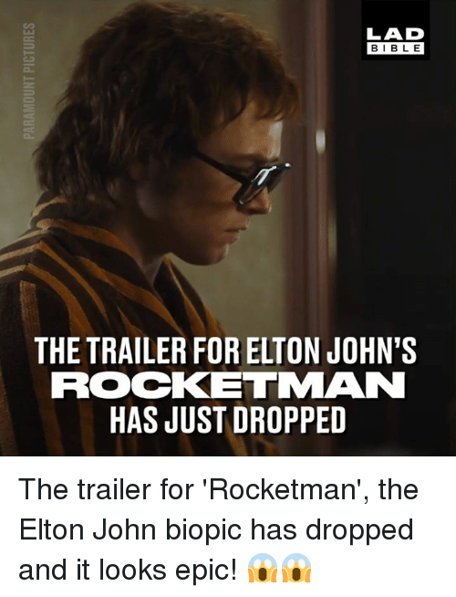 johns: LAD  BIBLE  THE TRAILER FOR ELTON JOHN'S  ROCKETMAN  HAS JUST DROPPED The trailer for 'Rocketman', the Elton John biopic has dropped and it looks epic! 😱😱