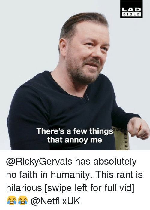 Memes, Bible, and Hilarious: LAD  BIBLE  There's a few things  that annoy me @RickyGervais has absolutely no faith in humanity. This rant is hilarious [swipe left for full vid] 😂😂 @NetflixUK