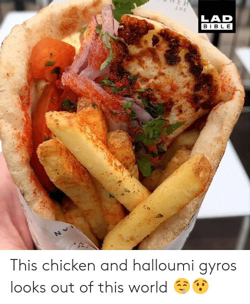 out of this world: LAD  BIBLE This chicken and halloumi gyros looks out of this world 🤤😯