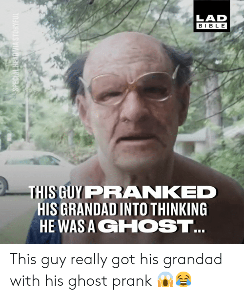 grandad: LAD  BIBLE  THIS GUY PRANKED  HIS GRANDAD INTO THINKING  HE WASA GHOST This guy really got his grandad with his ghost prank 😱😂