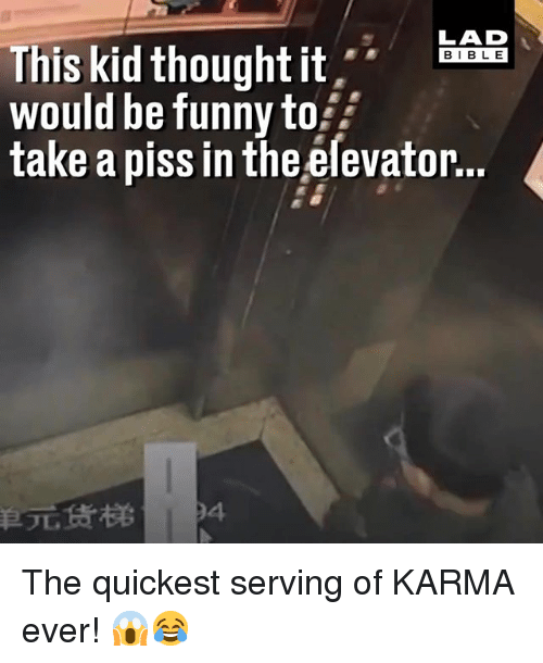 Funny, Memes, and Bible: LAD  BIBLE  This kid thought it i  would be funny to  take a piss in the élevator. The quickest serving of KARMA ever! 😱😂