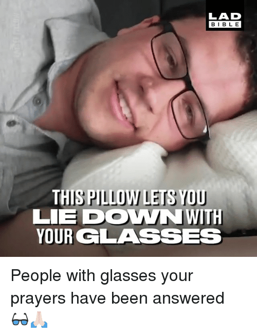 Memes, Bible, and Glasses: LAD  BIBLE  THIS PILLOW LETS YOU  LIE DOWN WITH  YOUR GLASSES People with glasses your prayers have been answered 👓🙏🏻