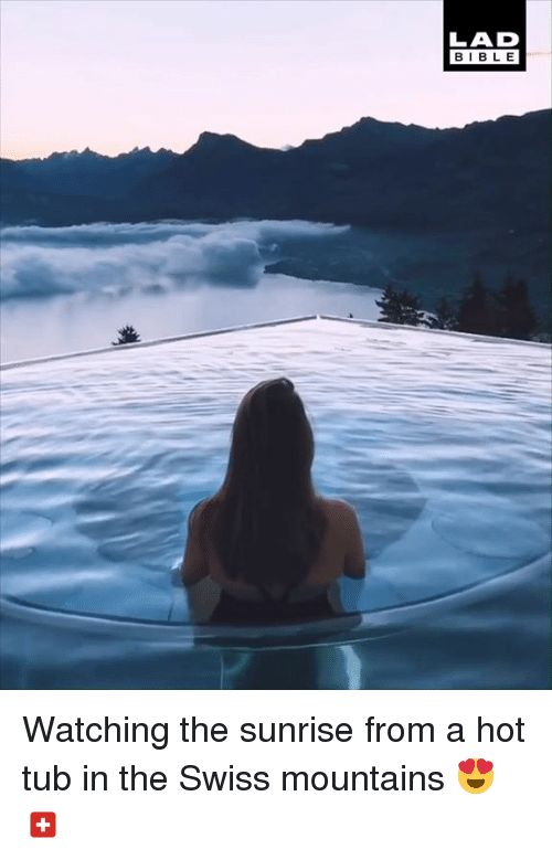 hot tub: LAD  BIBLE Watching the sunrise from a hot tub in the Swiss mountains 😍🇨🇭