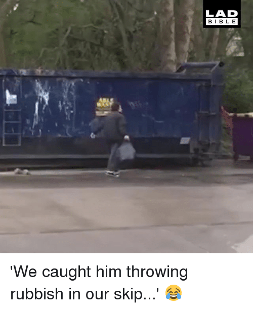 Memes, 🤖, and Lad: LAD  BIBLE 'We caught him throwing rubbish in our skip...' 😂