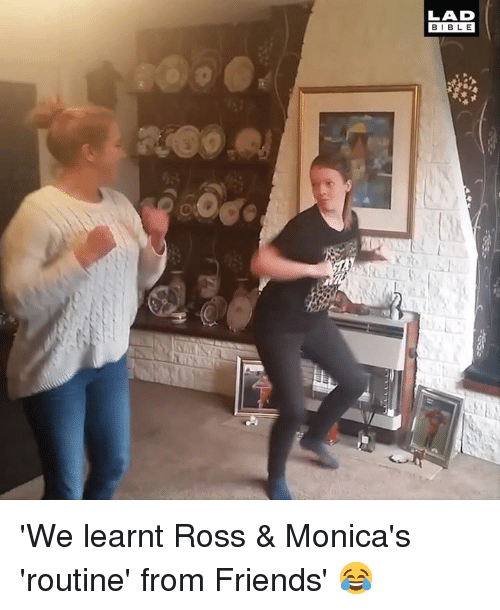 Dank, Friends, and Bible: LAD  BIBLE 'We learnt Ross & Monica's 'routine' from Friends' 😂