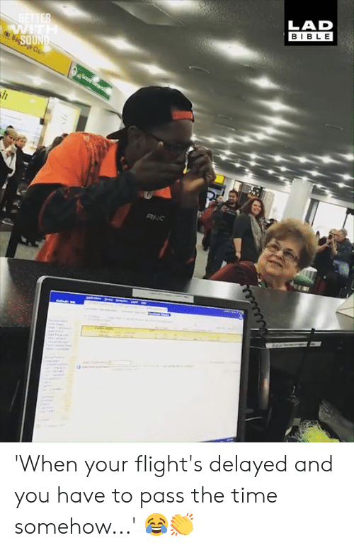 Flights: LAD  BIBLE 'When your flight's delayed and you have to pass the time somehow...' 😂👏