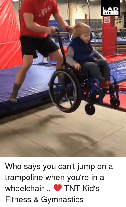Gymnastics: LAD  BIBLE Who says you can't jump on a trampoline when you're in a wheelchair... ❤️  TNT Kid's Fitness & Gymnastics