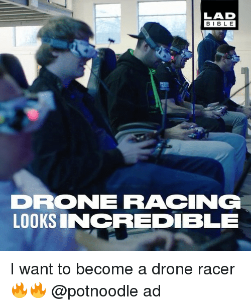 Dro: LAD  BLE  DRO NE RACCING  LOOKS INCREDIBLE I want to become a drone racer 🔥🔥 @potnoodle ad