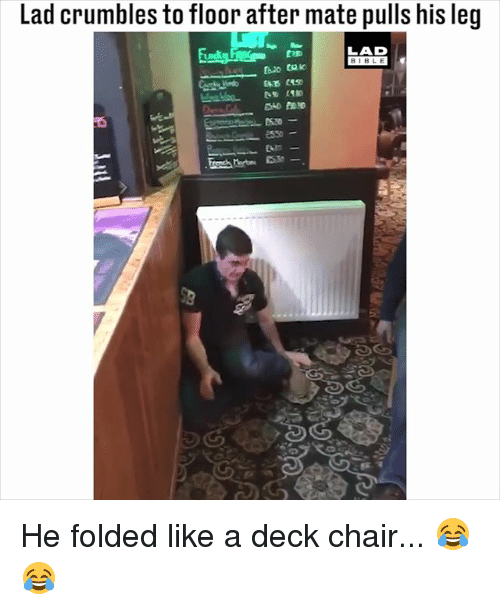 Memes, Bible, and Chair: Lad crumbles to floor after mate pulls his leg  LAD  BIBLE He folded like a deck chair... 😂😂
