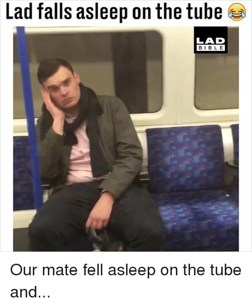 Memes, Bible, and Tube: Lad falls asleep on the tube  LAD  BIBLE  BIBLE Our mate fell asleep on the tube and...