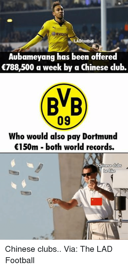 Be Like, Memes, and Chinese: LAD football  Aubameyang has been offered  €788,500 a week by a Chinese club.  BVB  09  Who would also pay Dortmund  €150m both world records.  Chinese clubs  be like Chinese clubs..  Via: The LAD Football