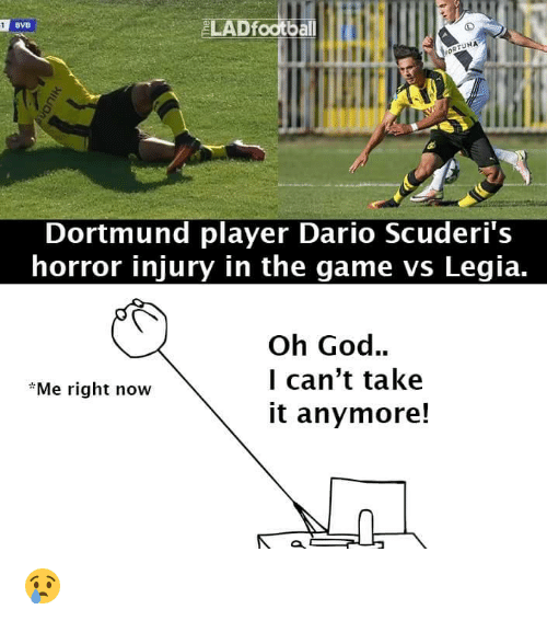 horror: LAD football  BVB  TUNA  Dortmund player Dario Scuderi's  horror injury in the game vs Legia.  Oh God.  I can't take  *Me right now  it anymore! 😢