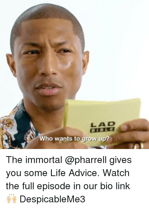 pharrell: LAD  Who wants to grow up? The immortal @pharrell gives you some Life Advice. Watch the full episode in our bio link 🙌🏼 DespicableMe3
