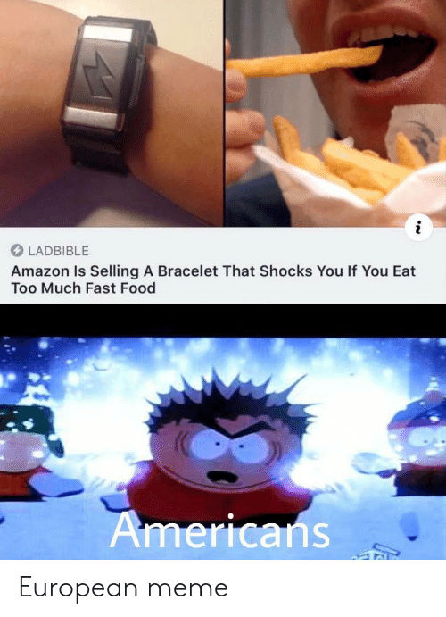 Eat Too Much: LADBIBLE  Amazon Is Selling A Bracelet That Shocks You If You Eat  Too Much Fast Food  Americans European meme