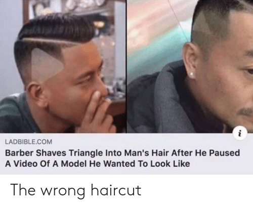 Haircut: LADBIBLE.COM  Barber Shaves Triangle Into Man's Hair After He Paused  A Video Of A Model He Wanted To Look Like The wrong haircut