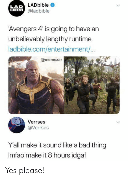 Idgaf: LADbible  LAD  ILE @ladbible  Avengers 4' is going to have an  unbelievably lengthy runtime.  ladbible.com/entertainment/  @memezar  Verrses  @Verrses  Y'all make it sound like a bad thing  Imfao make it 8 hours idgaf Yes please!