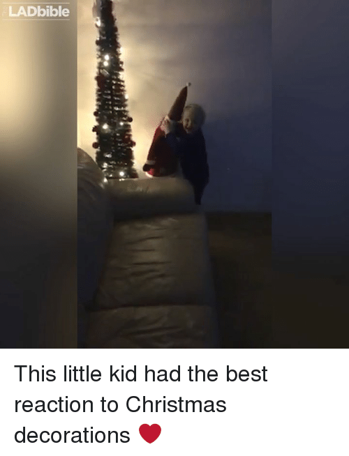 Best Reaction: LADbible This little kid had the best reaction to Christmas decorations ❤️