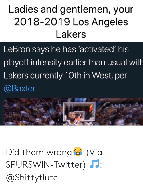 Los Angeles Lakers: Ladies and gentlemen, your  2018-2019 Los Angeles  Lakers  LeBron says he has 'activated' his  playoff intensity earlier than usual with  Lakers currently 10th in West, per  @Baxter Did them wrong😂 (Via ‪SPURSWlN‬-Twitter) 🎵: @Shittyflute