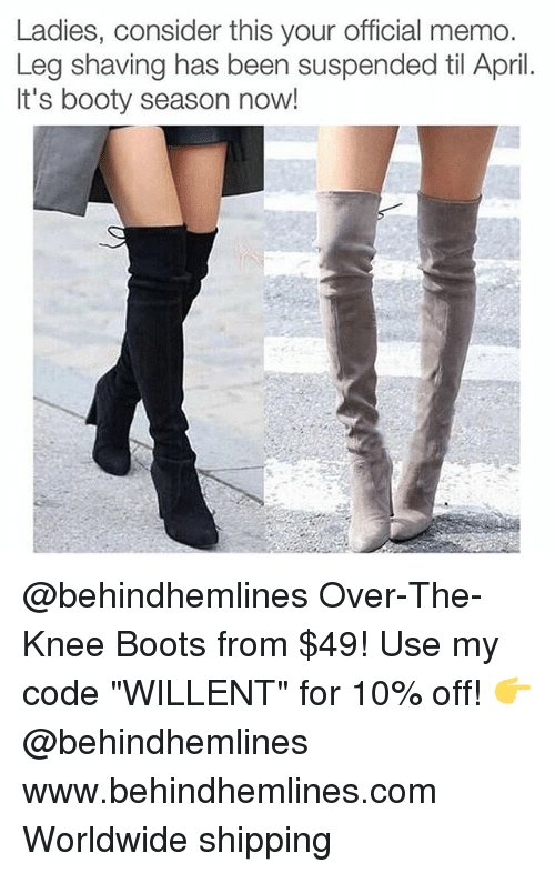 "Booty, Memes, and Boots: Ladies, consider this your official memo.  Leg shaving has been suspended til April.  It's booty season now! @behindhemlines Over-The-Knee Boots from $49! Use my code ""WILLENT"" for 10% off! 👉 @behindhemlines www.behindhemlines.com Worldwide shipping"