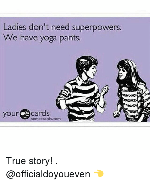 Ladies Don't Need Superpowers We Have Yoga Pants Your