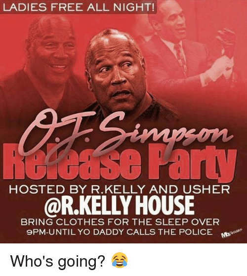 Clothes, Nfl, and Police: LADIES FREE ALL NIGHT!  HOSTED BY R.KELLY AND USHER  @R.KELLY HOUSE  BRING CLOTHES FOR THE SLEEP OVER  9PM-UNTIL YO DADDY CALLS THE POLICE Moo Who's going? 😂